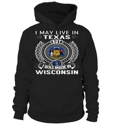 I May Live in Texas But I Was Made in Wisconsin State T-Shirt V2 #WisconsinShirts