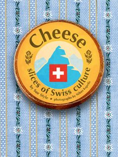 all you ever wanted to know about Swiss farmhouse cheeses, how they're made and where to find them