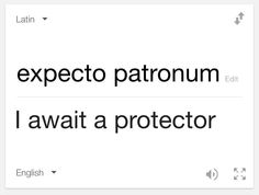 'Expecto Patronum' translates to 'I await a protector' in Latin