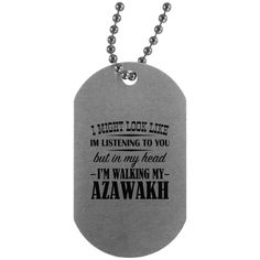 I Might Look Like Im Listening To You But In My Head Im Walking My Azawakh Dog Tag