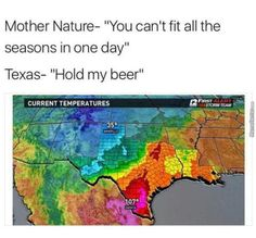 Mother Nature: You can't fit all the seasons in one day. Texas: Hold my beer.