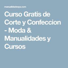Curso Gratis de Corte y Confeccion - Moda & Manualidades y Cursos Collared Dress, Pattern Cutting, Manualidades