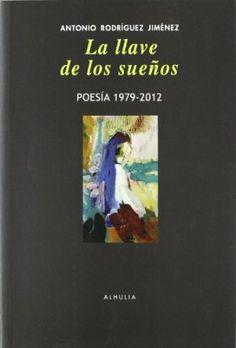 """""""La llave de los sueños"""", a poesía reunida de Antonio Rodríguez Jiménez, (Poesía 1979-2012), é un libro chamado a non pasar desapercibido. A pesar de se considerado máis como xornalista e asesor cultural que como poeta, non pode por menos que sorprender unha faceta lírica, que como en todo gran poeta ,compagina á par que a doutros campos da literatura."""