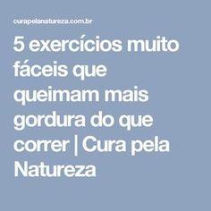 5 exercícios muito fáceis que queimam mais gordura do que correr | Cura pela Natureza