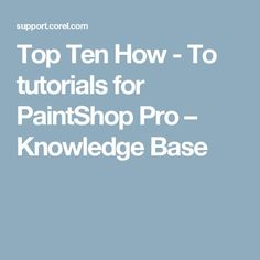 Top Ten How - To tutorials for PaintShop Pro – Knowledge Base Photography For Beginners, Photography Tips, Digital Camera Tips, Corel Paint, Vanellope, Facebook Timeline Covers, Paint Shop, Photography Equipment, Photoshop Tutorial