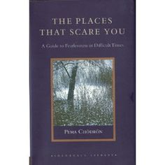 The Places That Scare You by Pema Chödrön!