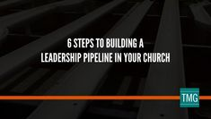 Need a clear system and structure for developing and multiplying disciples? Use these 6 steps to building a leadership pipeline in your church.