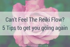 Can't Feel The Reiki Flow? 5 Tips to get you going again