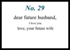 Dear Future Husband...just a friendly reminder
