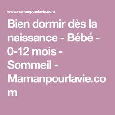 Bien dormir dès la naissance - Bébé - 0-12 mois - Sommeil - Mamanpourlavie.com