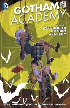 Gotham Academy / written by Becky Cloonan, Brenden Fletcher ; art by Karl Kerschl ; epilogue and Arkham flashback art by Mingjue Helen Chen ; color by Dave McCaig [and five others] ; letters by Steve Wands ; collection cover art by Karl Kerschl, Becky Cloonan