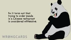So it turns out that trying to order panda in a Chinese restaurant is considered offensive.