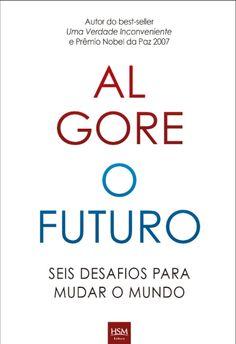 O Futuro: Seis Desafios Para Mudar o Mundo -  Al Gore