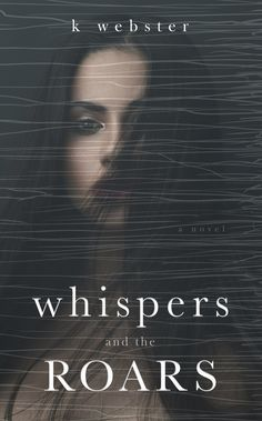 Whispers and the Roars by K. Webster Cover Reveal Whispers and the Roars  by K. Webster Publication Date: December 6, 2016 Genres: Adult, Contemporary, Dark Romance When my eyes are closed, the monster can't ever see me. When I sing a song in my head, the monster can't ever hear me. When I pretend my bedroom is a playground where I play hide and seek, the monster can't ever find me.  The darkness should frighten me. I should worry I'll find more monsters…monsters scarier than hi