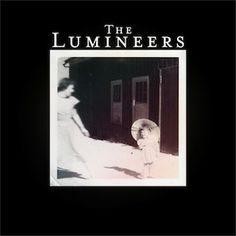 THE LUMINEERS by the The Lumineers. Another of the shouty, happy, folk groups that are the flavour at the moment.