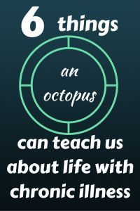 6 things an octopus can teach us about life with chronic illness