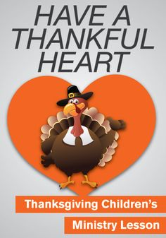 Have a Thankful Heart Thanksgiving Children's Ministry Lesson http://www.childrens-ministry-deals.com/products/thanksgiving-lesson-for-kids-have-a-thankful-heart