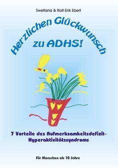 Herzlichen Glückwunsch zu ADHS: 7 Vorteile des Aufmerksamkeitsdefizit-Hyperaktivitätssyndroms, http://www.amazon.de/dp/B00C7DNFZU/ref=cm_sw_r_pi_awdl_xs_8nyMyb4W9ZVT2