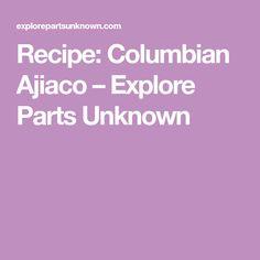 Recipe: Columbian Ajiaco – Explore Parts Unknown Anthony Bourdain Parts Unknown, Explore, Recipes, Recipies, Ripped Recipes, Cooking Recipes, Exploring, Medical Prescription