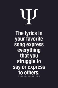 the lyrics in your favorite song express everything that you struggle to say or express to others. the lyrics in your favorite song express everything that you struggle to say or express to others. Psychology Says, Psychology Fun Facts, Psychology Quotes, Abnormal Psychology, Music Quotes, Me Quotes, Motivational Quotes, Inspirational Quotes, Music Songs