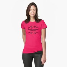 """""""DIE WITH MEMORIES, NOT DREAMS"""" T-shirt by DrAR   Redbubble Always On My Mind, Super Mom, Mean Girls, T Shirts For Women, Clothes For Women, T Shirts With Sayings, Best Mom, Ladies Day, Shirt Shop"""