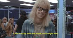 "Social Anxiety, As Told By ""Wayne's World"" I think this was make specifically for me."