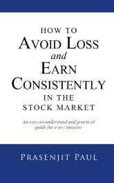 How to Avoid Loss and Earn Consistently in the Stock Market: An Easy-To-Understand and Practical Guide for Every Investor Paperback ? 14 Jul 2015