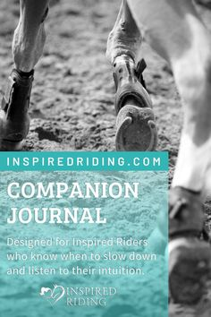 Slow down, trust your intuition and your horse. The companion journal is a powerful way to track your horseback riding progress and gain insights on your riding.