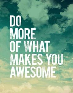 Do more of what makes you awesome. #quote #inspirational