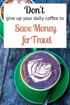 Don't give up your daily coffee to save money for travel