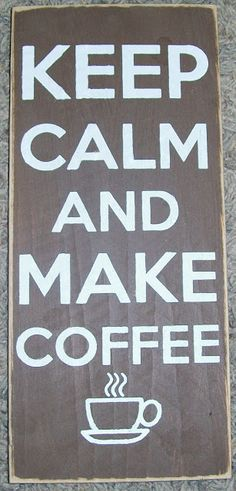 """Keep Calm and Make Coffee"" wooden sign ($12)"