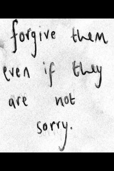 Sorry does not mean to keep doing things that don't make sense. I'm trying to learn to forgive you.