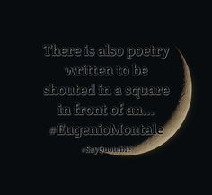 Quotes about There is also poetry written to be shouted in a square in front of an... #EugenioMontale   with images background, share as cover photos, profile pictures on WhatsApp, Facebook and Instagram or HD wallpaper - Best quotes