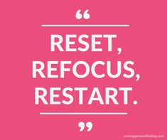 """""""Reset, Refocus, Restart."""" Monday Mantra on Hitting Reset on Coming Up Roses, reset quote, hit reset, how to restart"""
