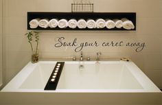 Vinyl Wall Decal Soak your cares away  by BlueCoutureDesign, $8.00.. Really like this for elegant bathroom