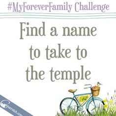 Day 11: Take a name to the temple. If you've never done it before, here's a tutorial you can use. #MyForeverFamily