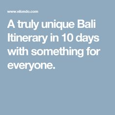 A truly unique Bali Itinerary in 10 days with something for everyone.