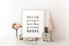 Printable art Inspirational quote print When life gives you more than you can stand, kneel by HeartOfLifeDesign on Etsy.