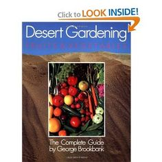 """Desert Gardening: Fruits & Vegetables, The Complete Guide"" by George Brookbank ($15) Notes: Good book for practical specifics. Lots of pictures, a calendar section, many how-tos."