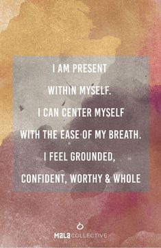 I Am Grounded. I am present in my mind, body, and spirit. I am here — fully. I am conscious, and aware of my higher self.