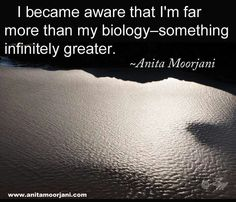 I became aware......Anita Moorjani