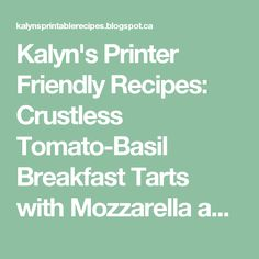 Kalyn's Printer Friendly Recipes: Crustless Tomato-Basil Breakfast Tarts with Mozzarella and Goat Cheese