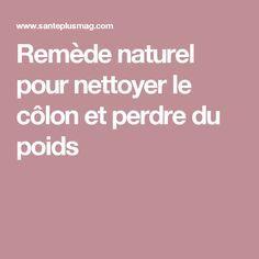 Remède naturel pour nettoyer le côlon et perdre du poids