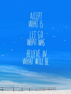 accept.  let go.  believe.