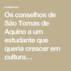 Os conselhos de São Tomas de Aquino a um estudante que queria crescer em cultura…