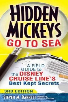 Hidden Mickeys Go to Sea: A Field Guide to the Disney Cruise Line's Best Kept Secrets: 3rd. Edition by Steven M. Barrett.