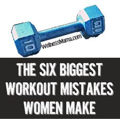 The Six Biggest Workout Mistakes Women Make