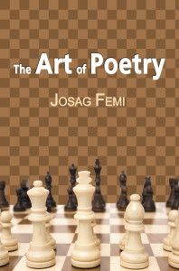 """Inspirational Poetry by African Poet Is Divine in """"The Art of Poetry"""" by Josag Femi. Just like a game of chess, the words in The Art of Poetry are also challenging and they require thoughtful contemplation. The book's poems are complex, yet simple in their connection with God. Read more here... http://newbookjournal.com/2015/06/the-art-of-poetry-by-josag-femi/ New Book Journal posts free press releases for authors and publishers."""