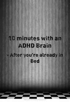 """""""Me: all right. I'm in bed, with enough time left over to get 8 hours of sleep. Awesome! - Brain: hi there. - Me: shut up brain just shut up leave me alone oh God oh God you're going to say something aren't you? - Brain: so what's new?... """" ADHD: Just for Fun - https://www.pinterest.com/addfreesources/adhd-just-for-fun/"""