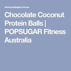 Chocolate Coconut Protein Balls   POPSUGAR Fitness Australia